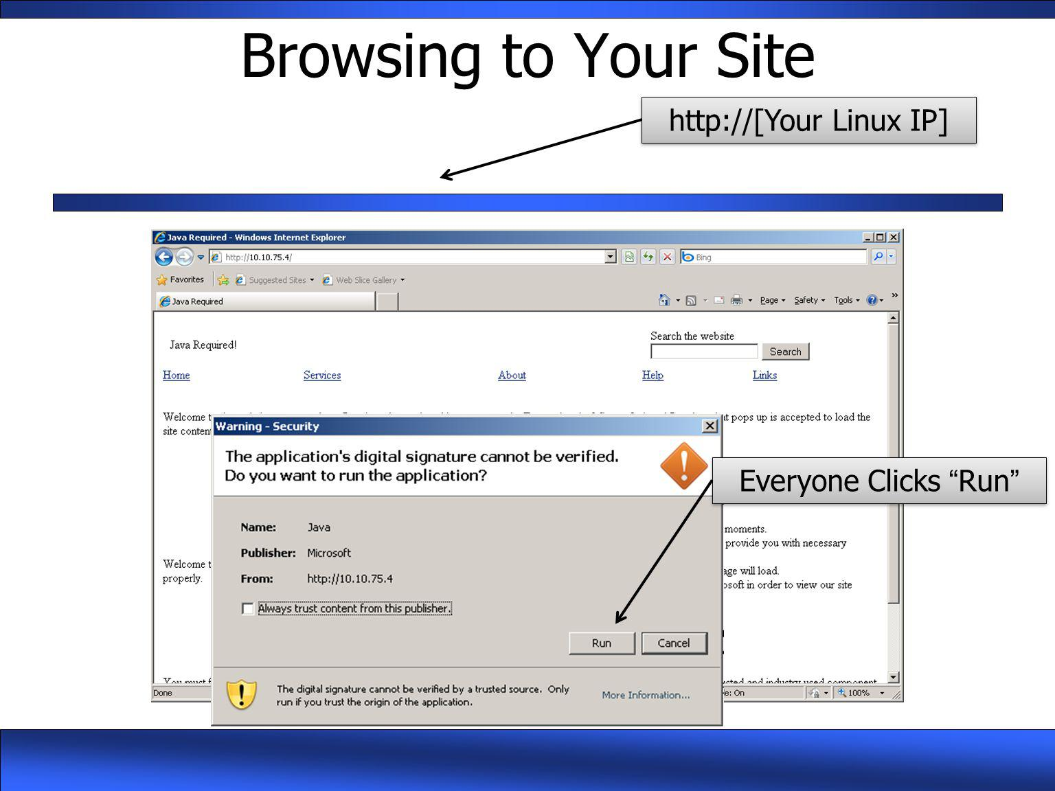 "Browsing to Your Site Everyone Clicks ""Run"" http://[Your Linux IP]"
