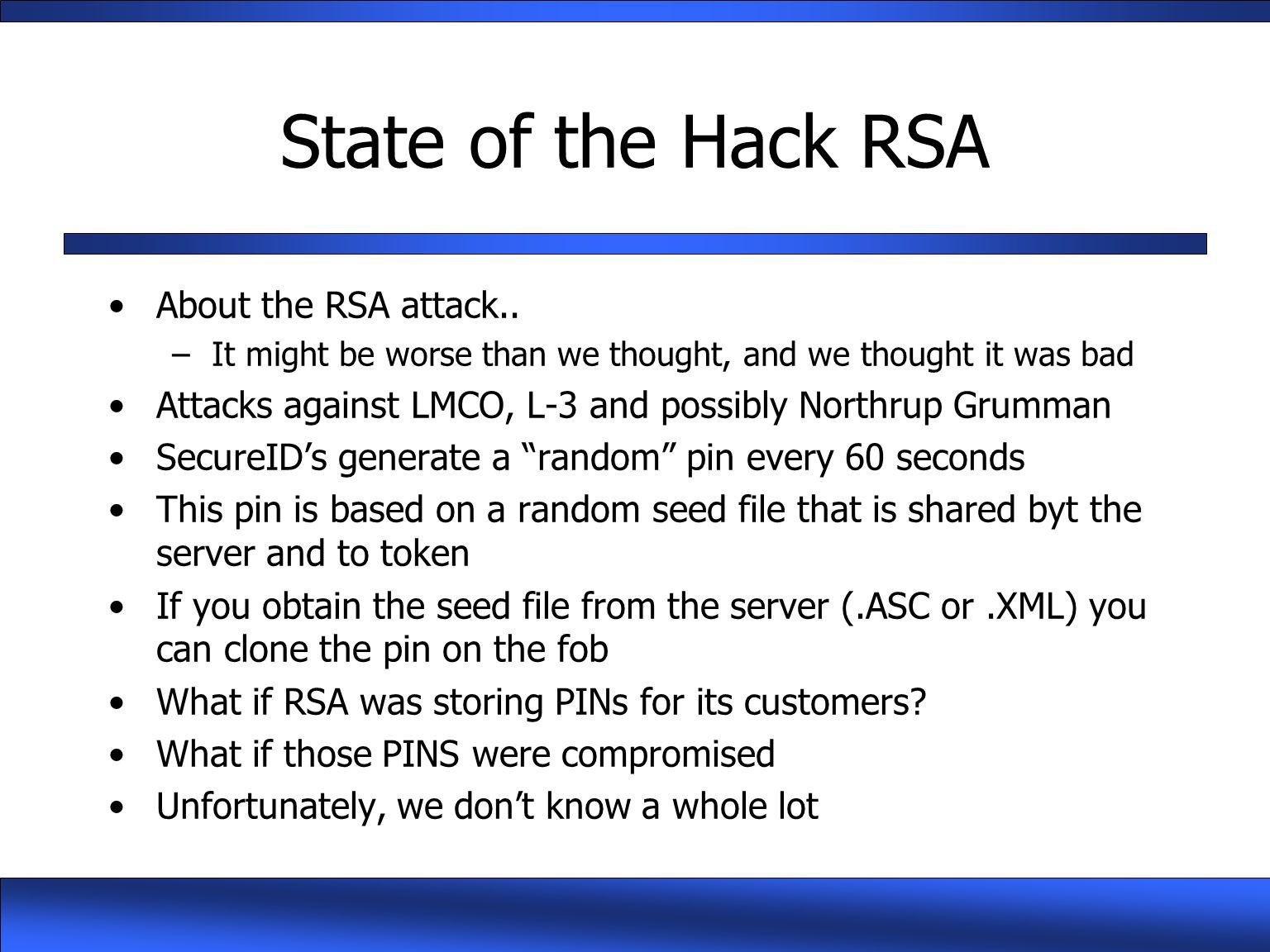 State of the Hack RSA About the RSA attack.. –It might be worse than we thought, and we thought it was bad Attacks against LMCO, L-3 and possibly Nort