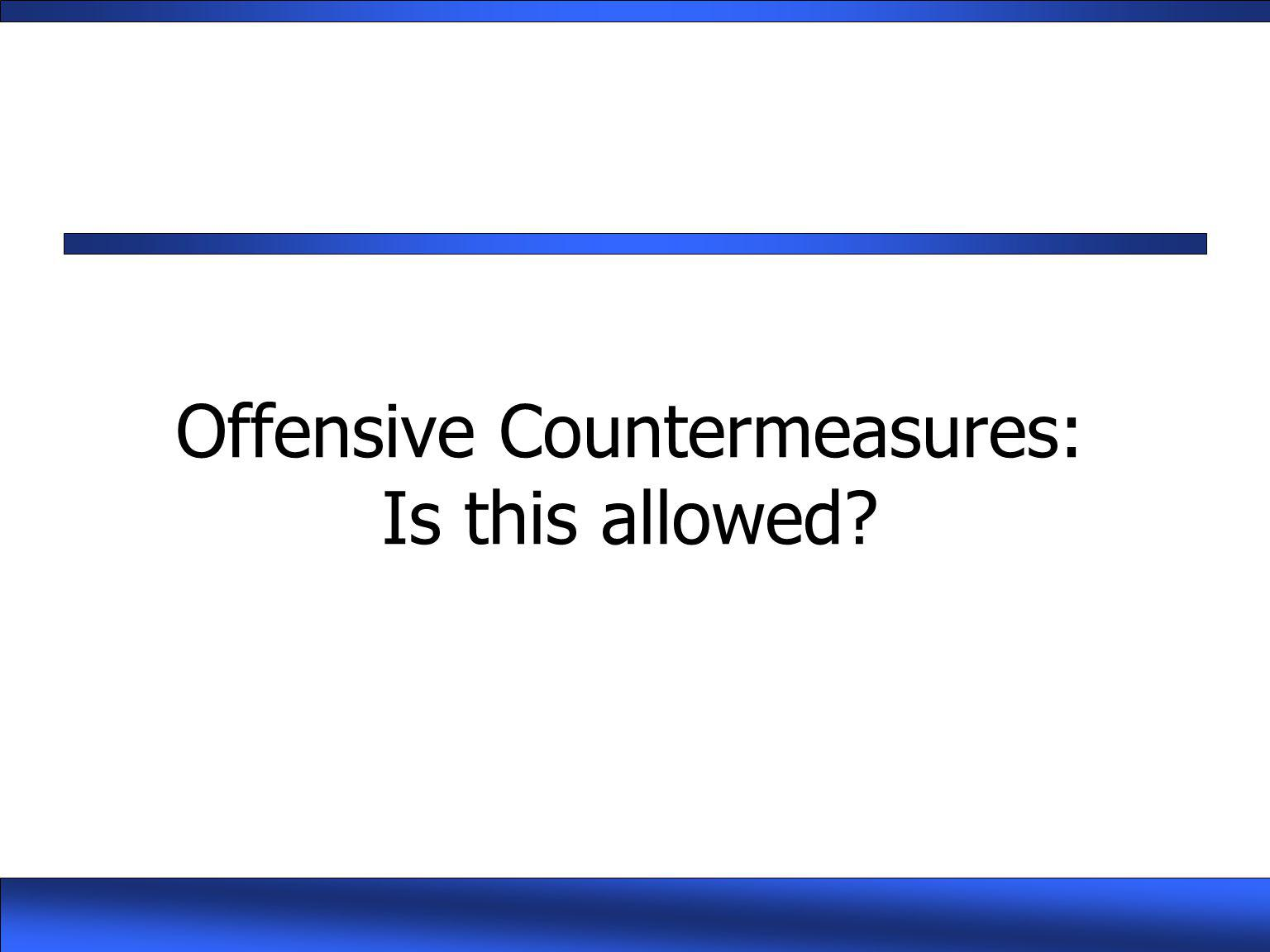 Offensive Countermeasures: Is this allowed?