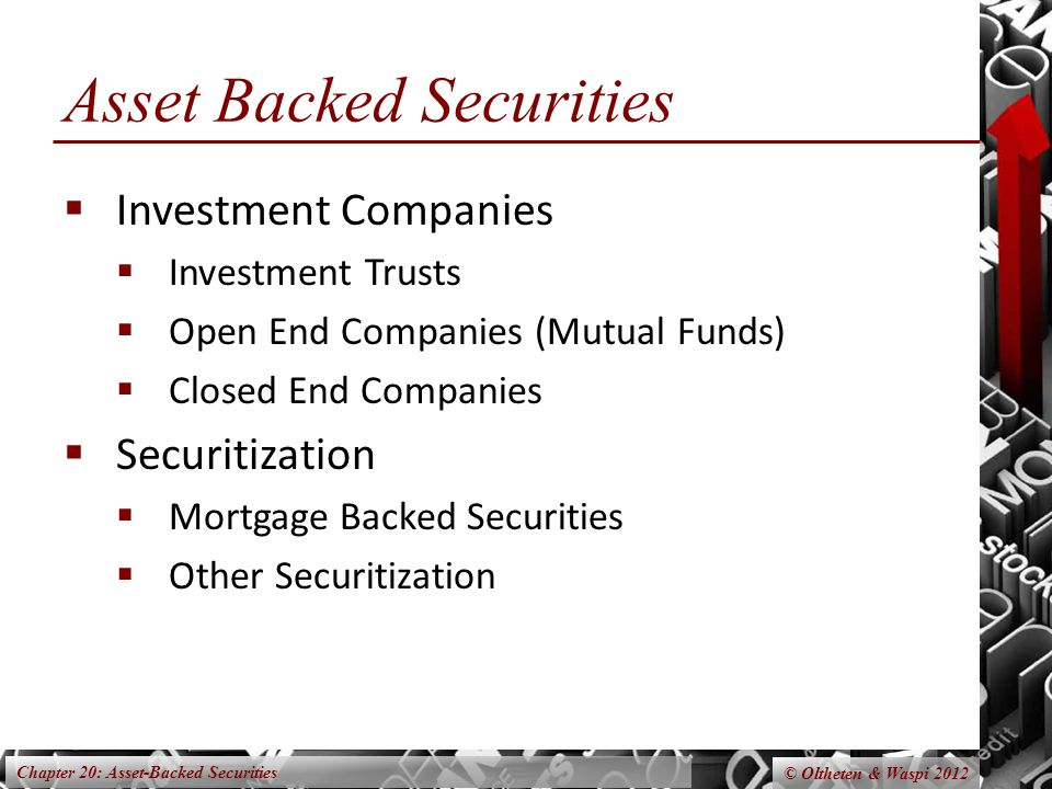 Chapter 20: Asset-Backed Securities © Oltheten & Waspi 2012 Asset Backed Securities  Investment Companies  Investment Trusts  Open End Companies (M