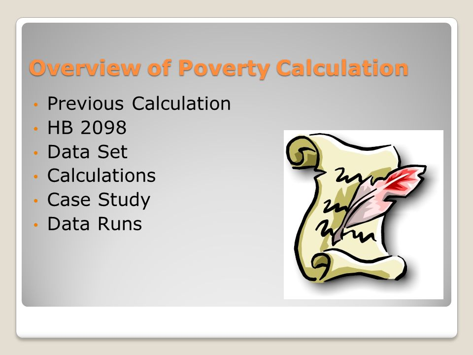 Overview of Poverty Calculation Previous Calculation HB 2098 Data Set Calculations Case Study Data Runs