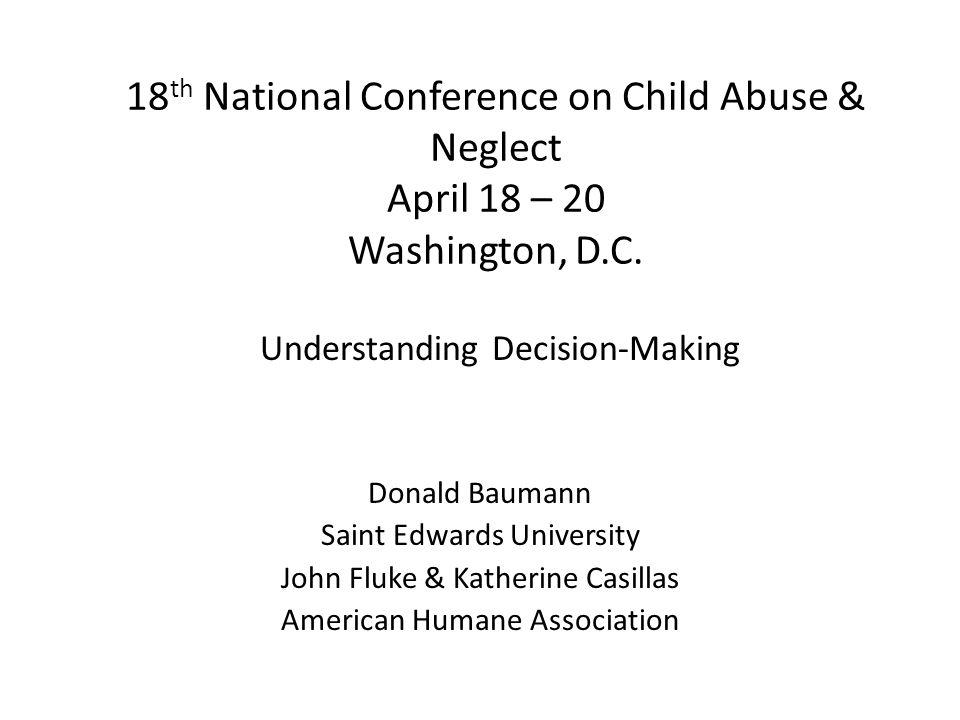 18 th National Conference on Child Abuse & Neglect April 18 – 20 Washington, D.C. Donald Baumann Saint Edwards University John Fluke & Katherine Casil