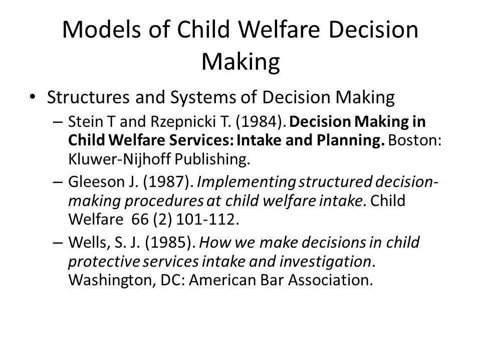 Models of Child Welfare Decision Making Structures and Systems of Decision Making – Stein T and Rzepnicki T. (1984). Decision Making in Child Welfare