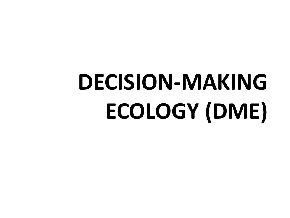 DECISION-MAKING ECOLOGY (DME)