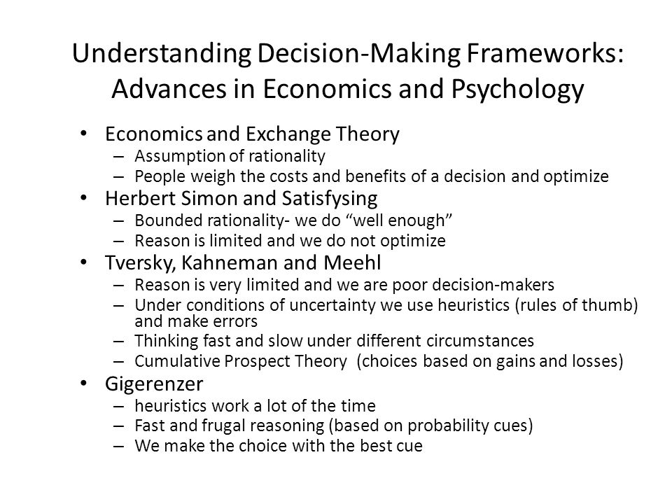 Understanding Decision-Making Frameworks: Advances in Economics and Psychology Economics and Exchange Theory – Assumption of rationality – People weig