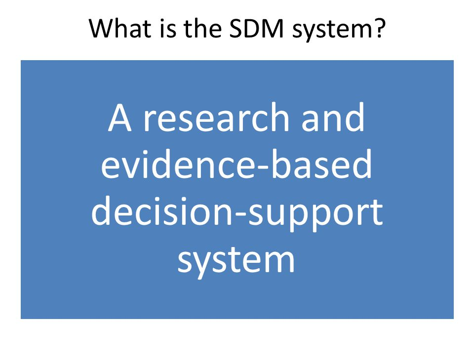 What is the SDM system? A research and evidence-based decision-support system