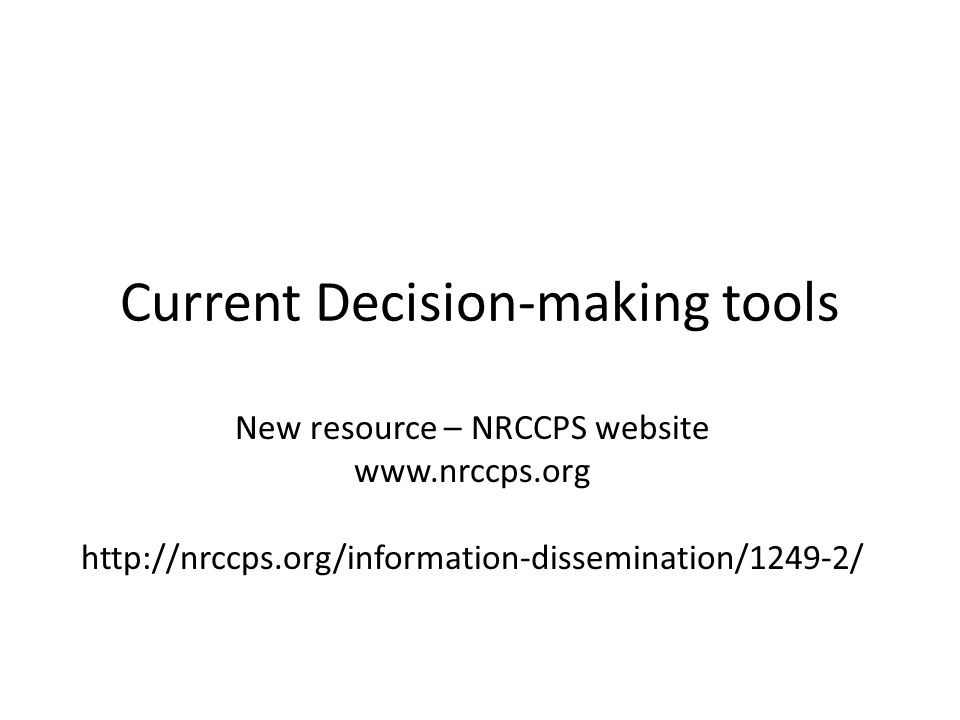 Current Decision-making tools New resource – NRCCPS website www.nrccps.org http://nrccps.org/information-dissemination/1249-2/