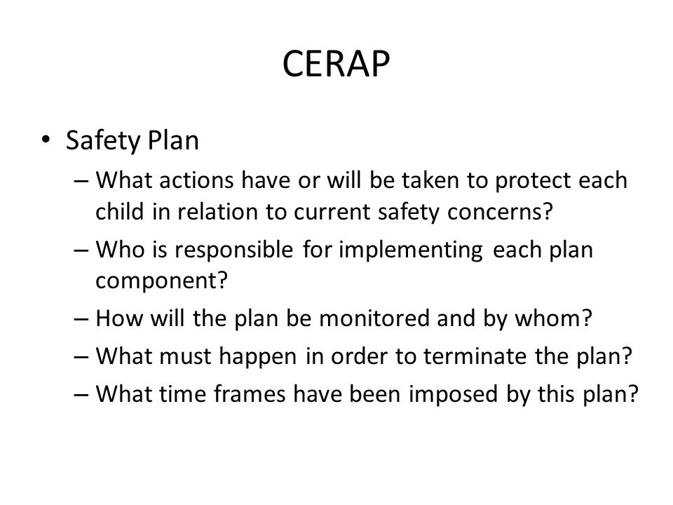CERAP Safety Plan – What actions have or will be taken to protect each child in relation to current safety concerns? – Who is responsible for implemen