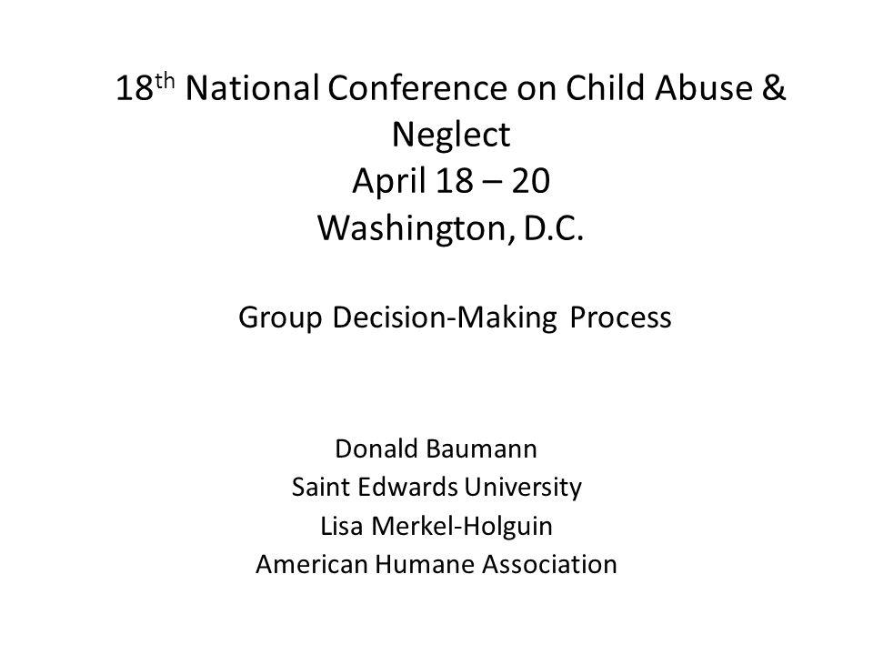 18 th National Conference on Child Abuse & Neglect April 18 – 20 Washington, D.C. Donald Baumann Saint Edwards University Lisa Merkel-Holguin American