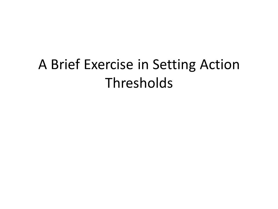 A Brief Exercise in Setting Action Thresholds