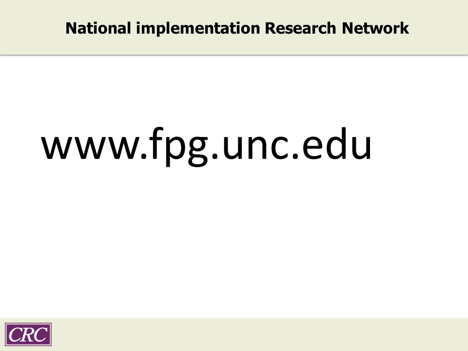 National implementation Research Network www.fpg.unc.edu