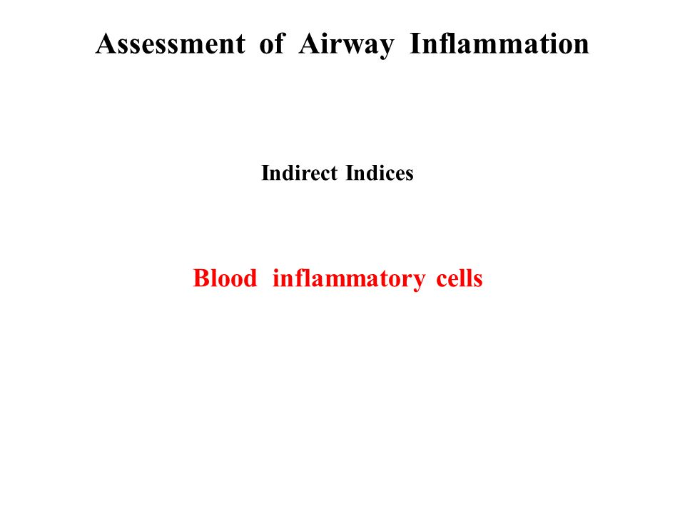 Assessment of Airway Inflammation Indirect Indices Blood inflammatory cells