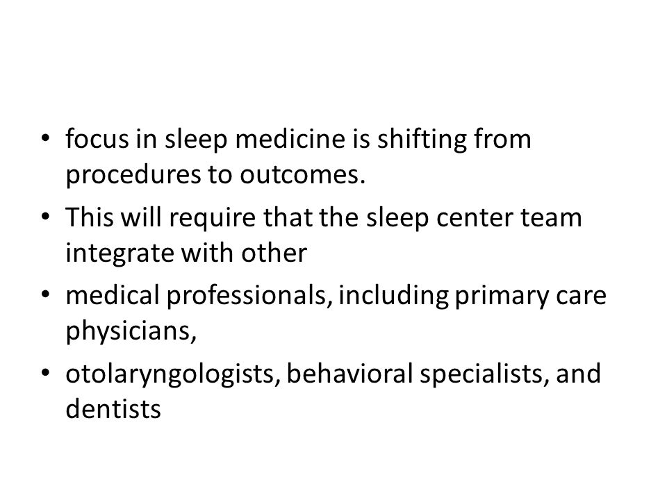 focus in sleep medicine is shifting from procedures to outcomes.