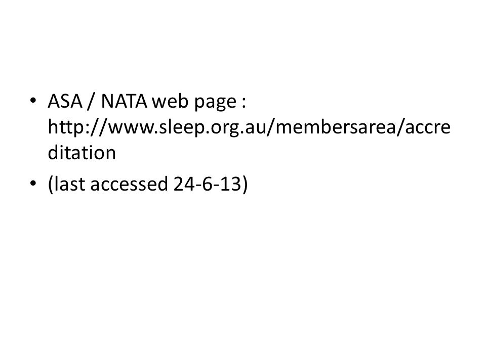 ASA / NATA web page : http://www.sleep.org.au/membersarea/accre ditation (last accessed 24-6-13)
