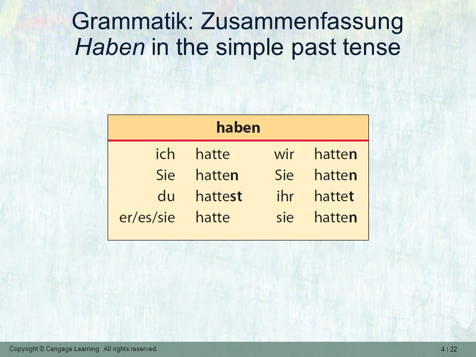 4 | 22 Copyright © Cengage Learning. All rights reserved. Grammatik: Zusammenfassung Haben in the simple past tense