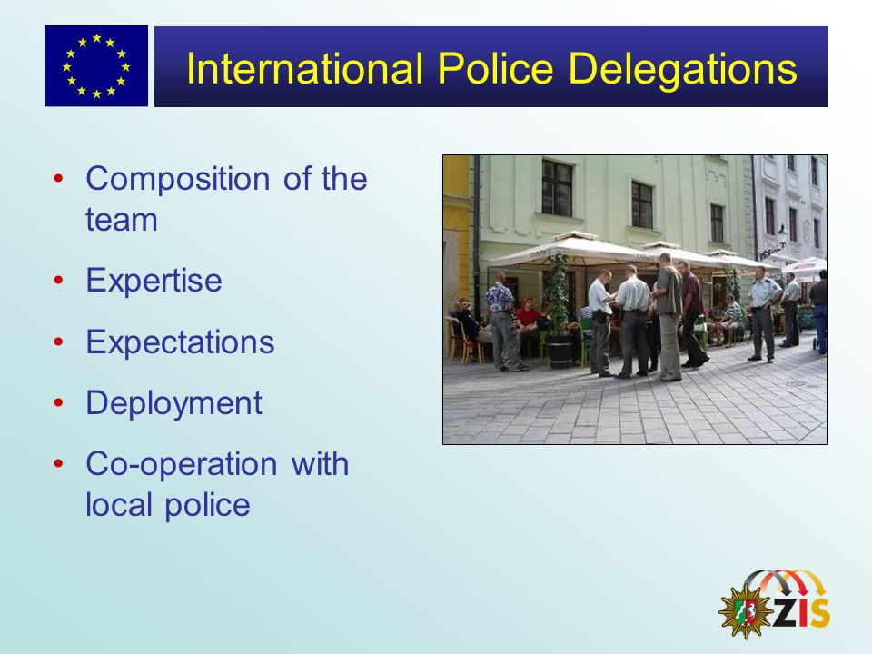 International Police Delegations Composition of the team Expertise Expectations Deployment Co-operation with local police