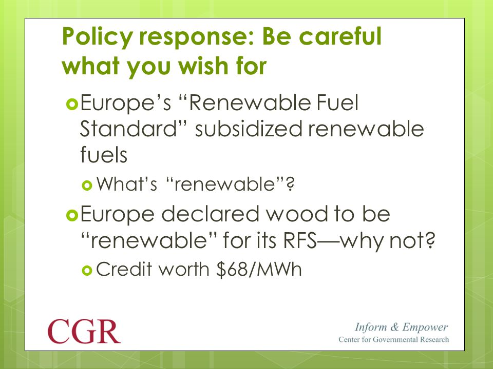 Policy response: Be careful what you wish for  Europe's Renewable Fuel Standard subsidized renewable fuels  What's renewable .