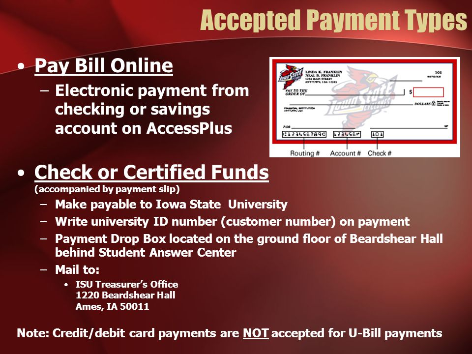 Accepted Payment Types Pay Bill Online –Electronic payment from checking or savings account on AccessPlus Check or Certified Funds (accompanied by pay