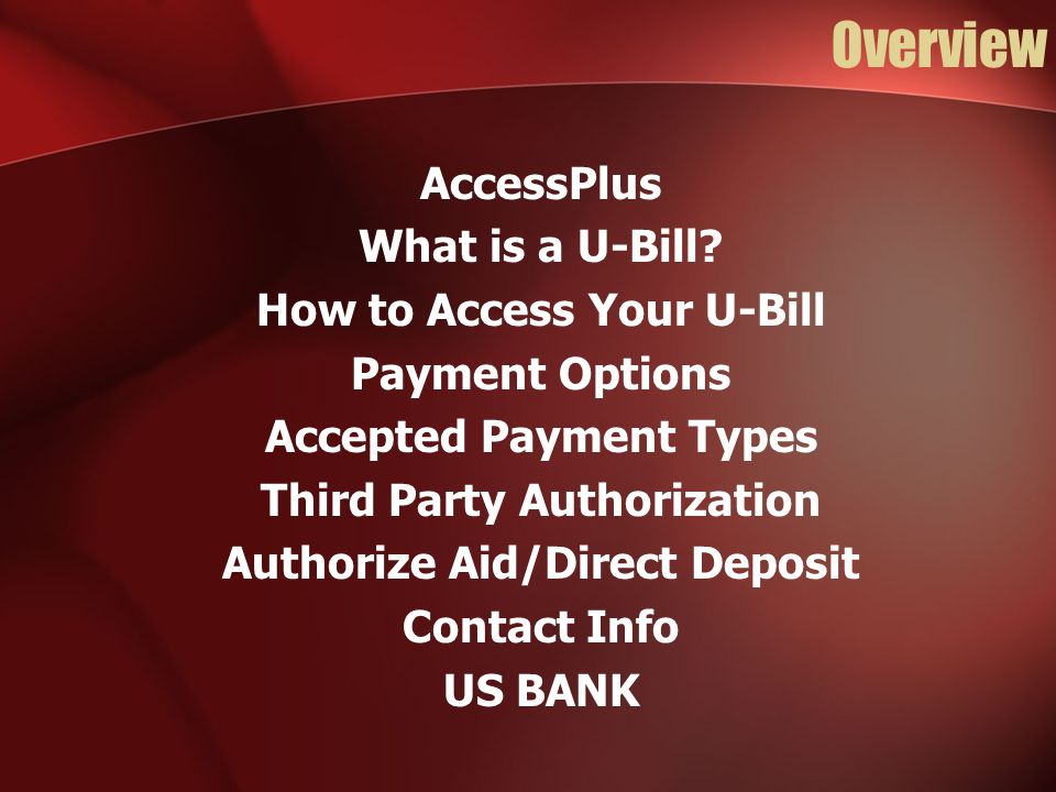 Overview AccessPlus What is a U-Bill? How to Access Your U-Bill Payment Options Accepted Payment Types Third Party Authorization Authorize Aid/Direct