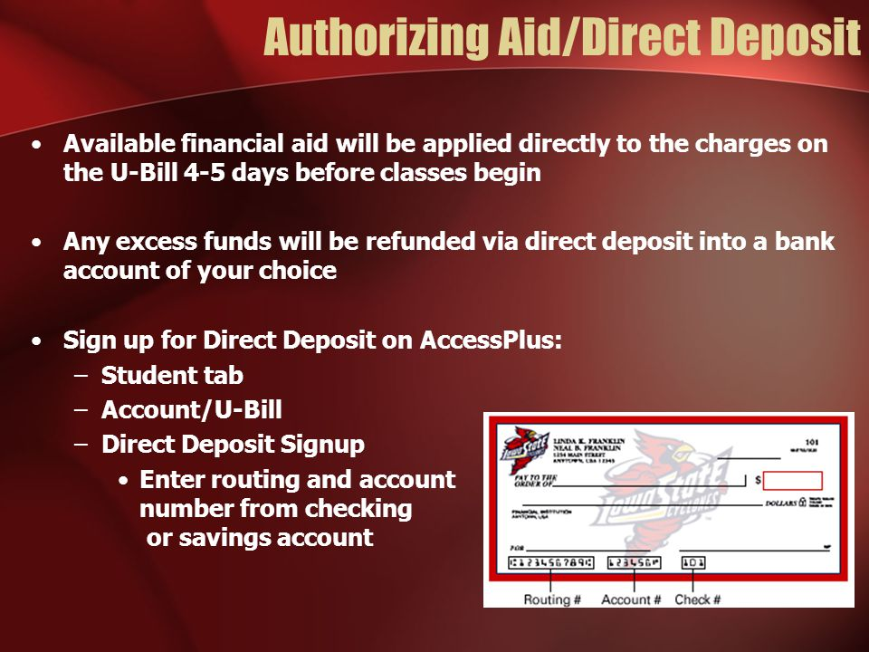 Authorizing Aid/Direct Deposit Available financial aid will be applied directly to the charges on the U-Bill 4-5 days before classes begin Any excess