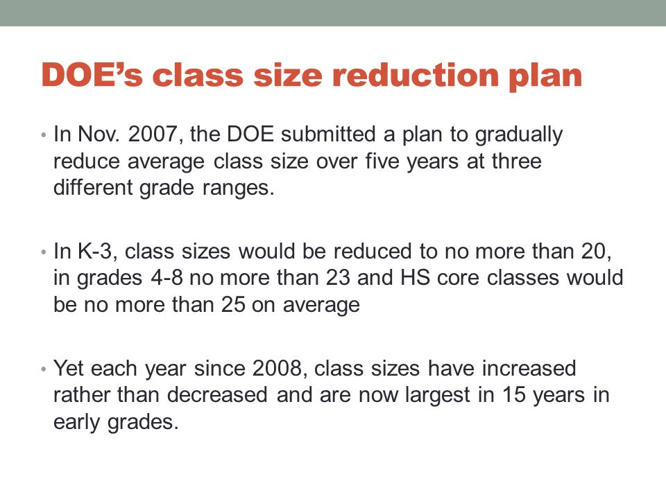 DOE's class size reduction plan In Nov. 2007, the DOE submitted a plan to gradually reduce average class size over five years at three different grade