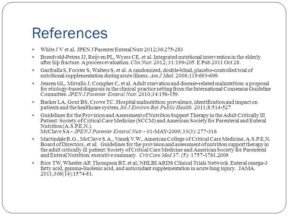 References White J V et al. JPEN J Parenter Enteral Nutr 2012;36:275-283 Breedveld-Peters JJ, Reijven PL, Wyers CE, et al. Integrated nutritional inte