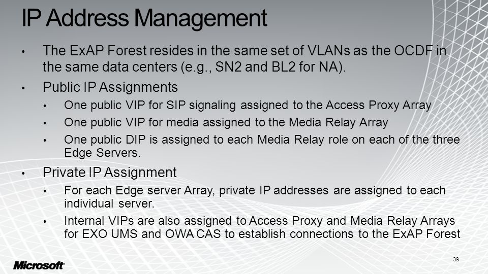 IP Address Management The ExAP Forest resides in the same set of VLANs as the OCDF in the same data centers (e.g., SN2 and BL2 for NA).