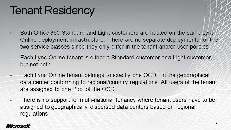 Tenant Residency Both Office 365 Standard and Light customers are hosted on the same Lync Online deployment infrastructure.