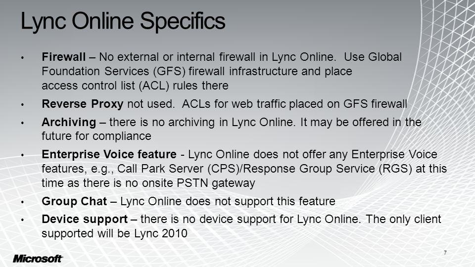 Lync Online Specifics Firewall – No external or internal firewall in Lync Online.