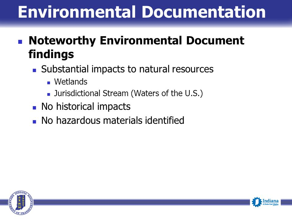 Noteworthy Environmental Document findings Substantial impacts to natural resources Wetlands Jurisdictional Stream (Waters of the U.S.) No historical impacts No hazardous materials identified