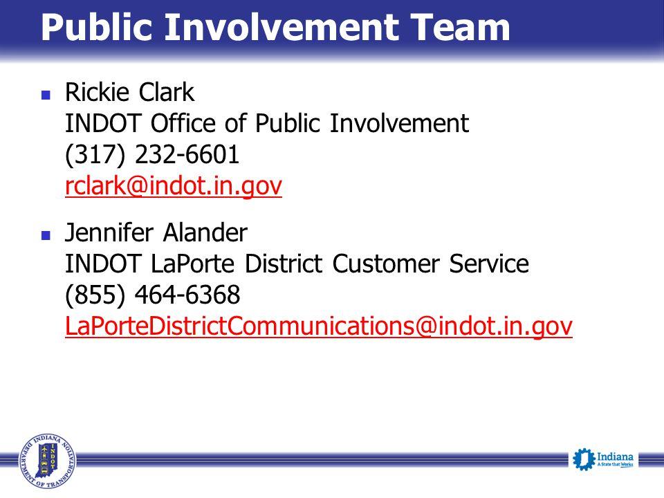 Public Involvement Team Rickie Clark INDOT Office of Public Involvement (317) 232-6601 rclark@indot.in.gov Jennifer Alander INDOT LaPorte District Customer Service (855) 464-6368 LaPorteDistrictCommunications@indot.in.gov