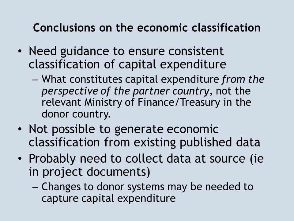 Conclusions on the economic classification Need guidance to ensure consistent classification of capital expenditure – What constitutes capital expendi