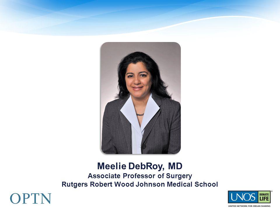 Meelie DebRoy, MD Associate Professor of Surgery Rutgers Robert Wood Johnson Medical School