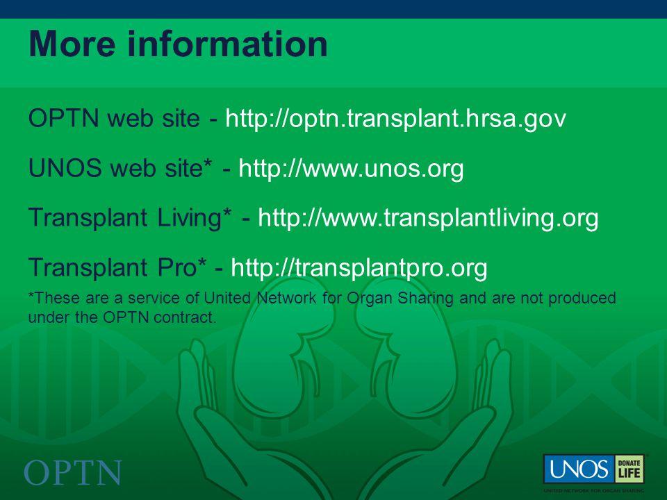 OPTN web site - http://optn.transplant.hrsa.gov UNOS web site* - http://www.unos.org Transplant Living* - http://www.transplantliving.org Transplant P