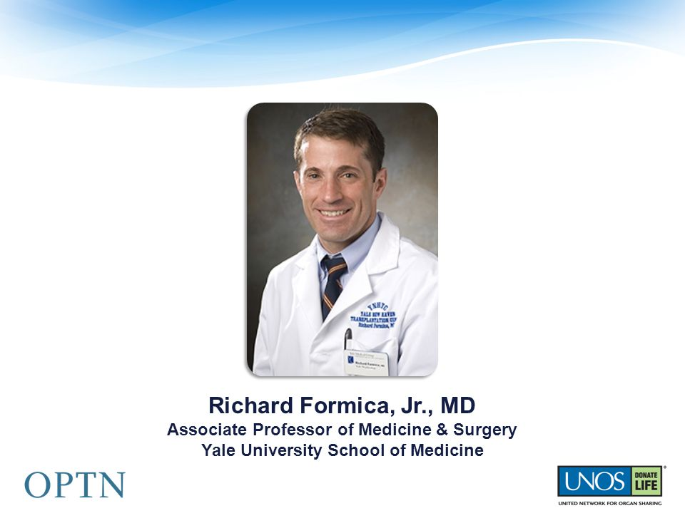 Richard Formica, Jr., MD Associate Professor of Medicine & Surgery Yale University School of Medicine