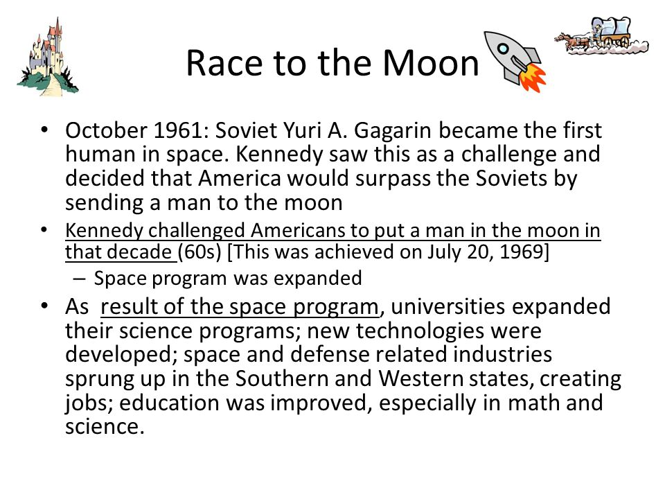 Race to the Moon October 1961: Soviet Yuri A. Gagarin became the first human in space. Kennedy saw this as a challenge and decided that America would
