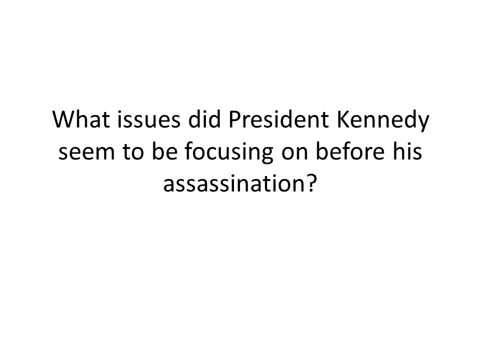What issues did President Kennedy seem to be focusing on before his assassination?