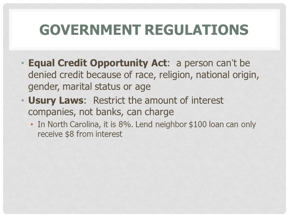 GOVERNMENT REGULATIONS Equal Credit Opportunity Act: a person can't be denied credit because of race, religion, national origin, gender, marital statu
