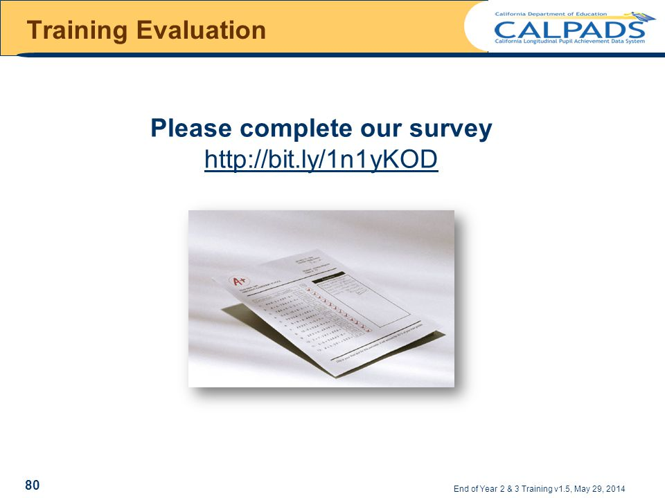 Training Evaluation End of Year 2 & 3 Training v1.5, May 29, 2014 Please complete our survey http://bit.ly/1n1yKOD 80