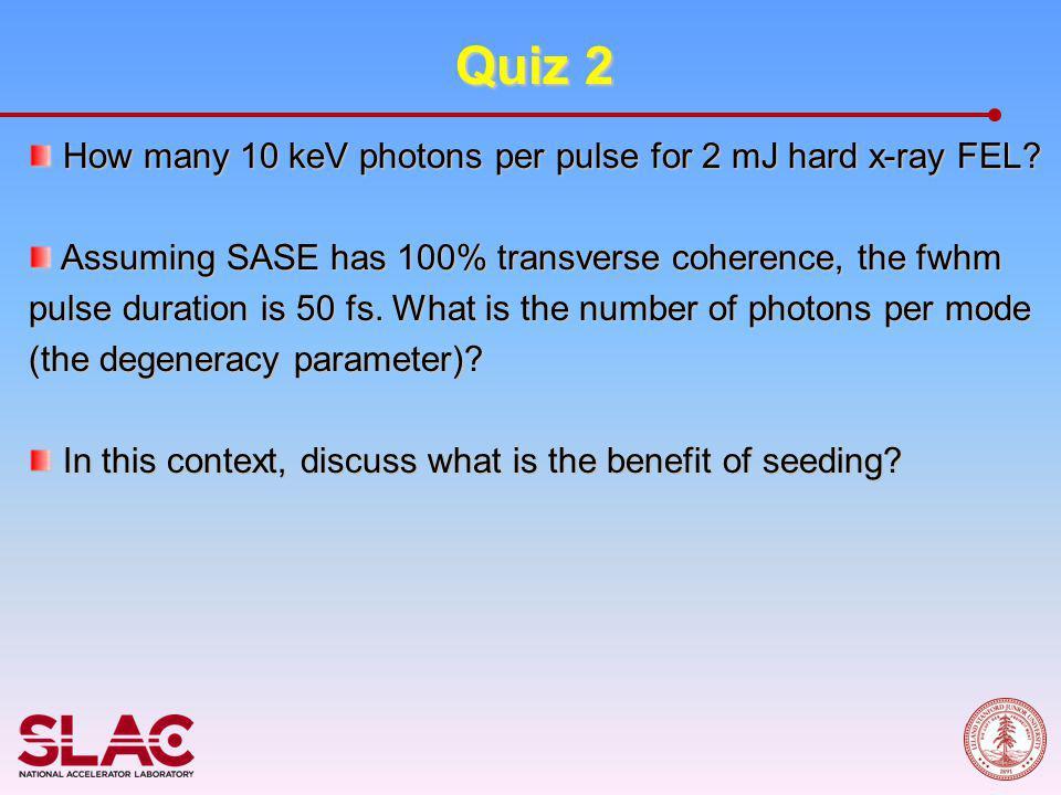 Quiz 2 How many 10 keV photons per pulse for 2 mJ hard x-ray FEL.