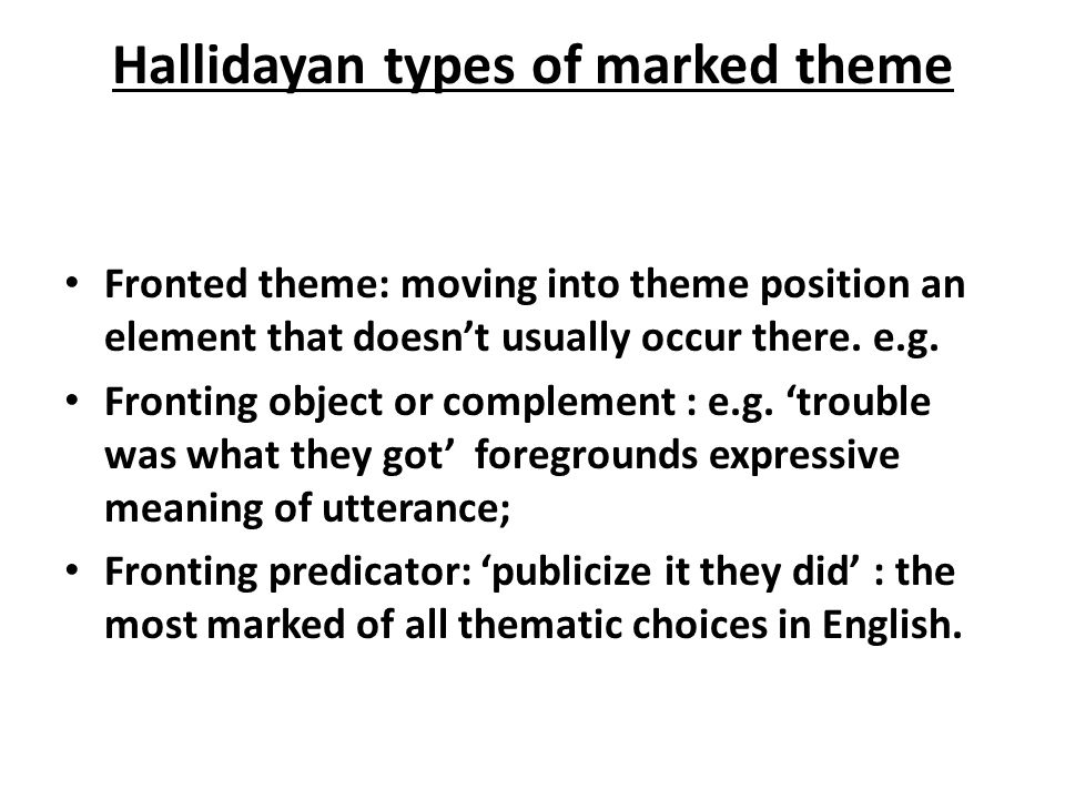 Hallidayan types of marked theme Predicated themes Involves using an 'it' structure (cleft structure).