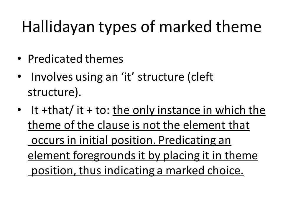 Hallidayan types of marked theme Identifying themes These are very similar to predicated themes.