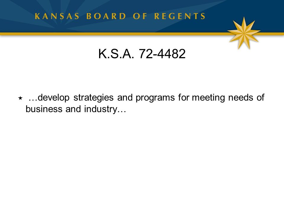 K.S.A. 72-4482  …develop strategies and programs for meeting needs of business and industry…