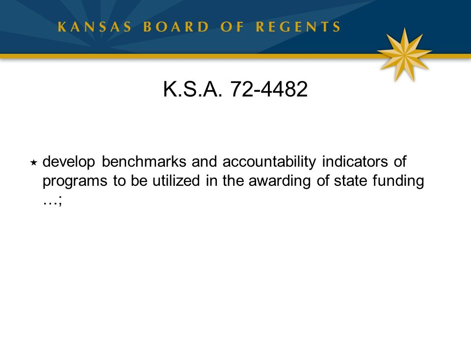 K.S.A. 72-4482  develop benchmarks and accountability indicators of programs to be utilized in the awarding of state funding …;