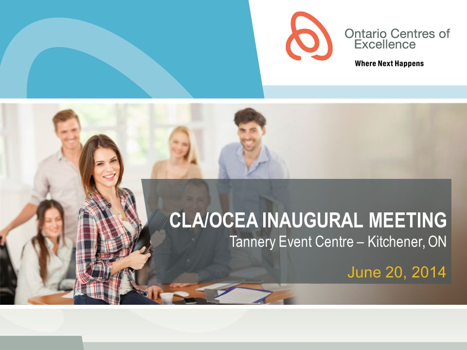 CLA/OCEA INAUGURAL MEETING Tannery Event Centre – Kitchener, ON June 20, 2014