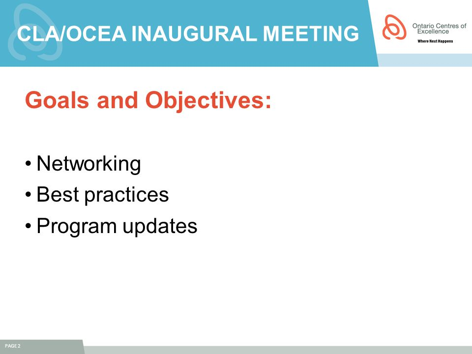 CLA/OCEA INAUGURAL MEETING Goals and Objectives: Networking Best practices Program updates PAGE 2