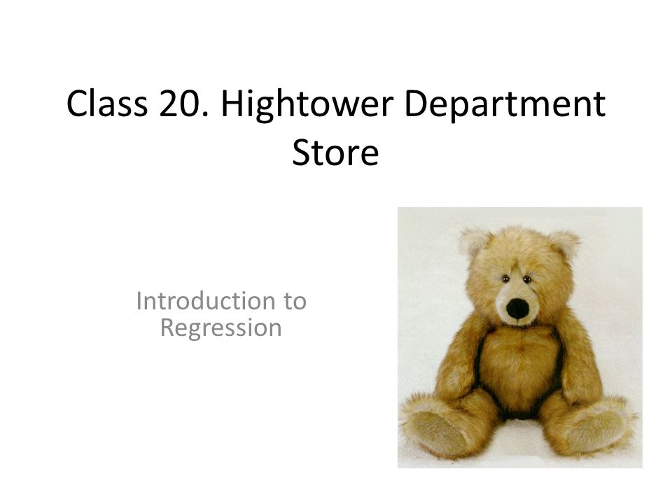 Class 20. Hightower Department Store Introduction to Regression