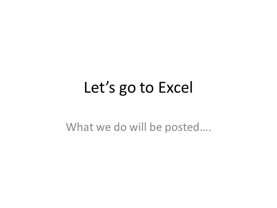 Let's go to Excel What we do will be posted….
