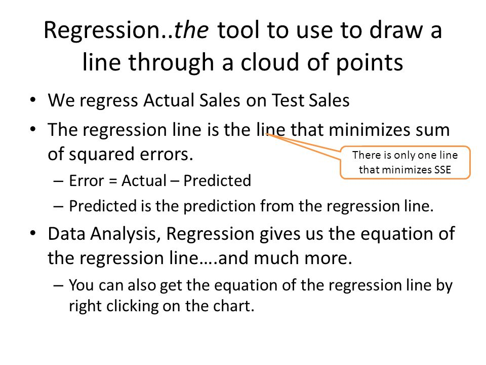 To Use the regression line to make a point forecast… Just plug the known X-value (here X is test sales) into the equation of the regression line.