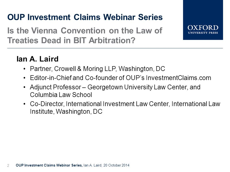The Place for Historical Analysis in the Interpretation of Investment Treaties, Todd Weiler, 20 October 2014 How to Interpret Investment Treaties 13 Should [must] the VCLT serve as Applicable Law .
